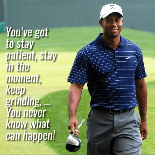 Tiger Wood quote on being patient