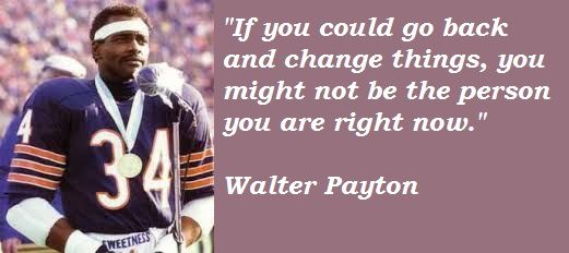 Walter Payton quote on changes