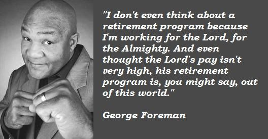 George Foreman quote on retirement and god